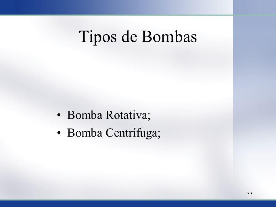 Tipos de Bombas •Bomba Rotativa; •Bomba Centrífuga; 33