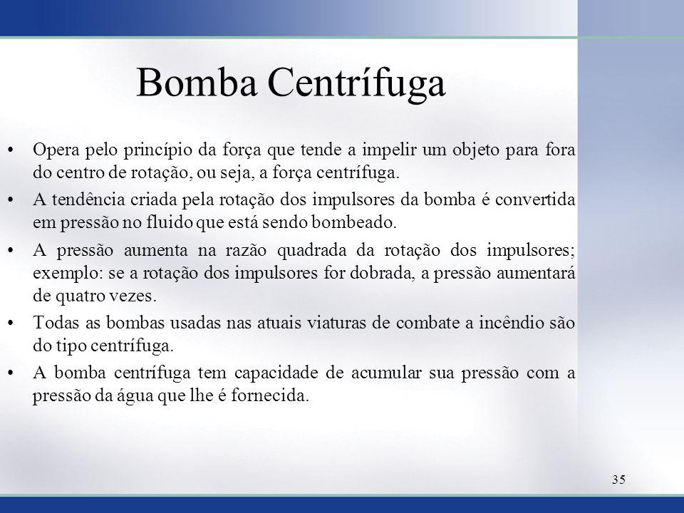 Bomba Centrífuga •Opera pelo princípio da força que tende a impelir um objeto para fora do centro de rotação, ou seja, a força centrífuga. •A tendênci