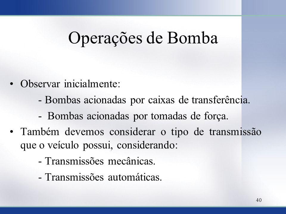 Operações de Bomba •Observar inicialmente: - Bombas acionadas por caixas de transferência. - Bombas acionadas por tomadas de força. •Também devemos co