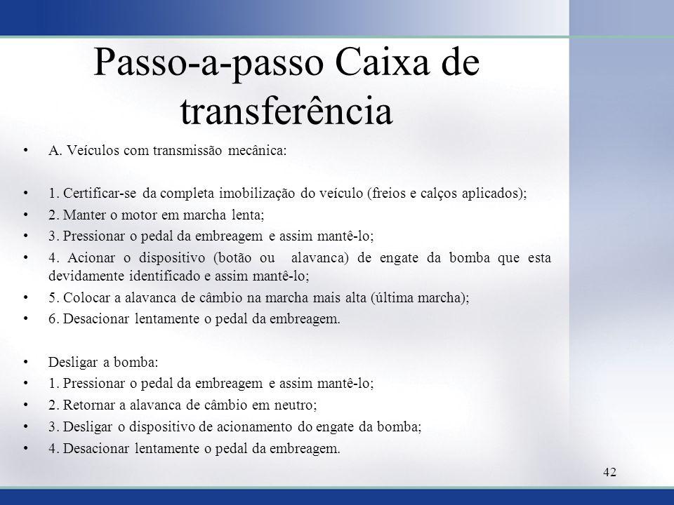Passo-a-passo Caixa de transferência •A. Veículos com transmissão mecânica: •1. Certificar-se da completa imobilização do veículo (freios e calços apl