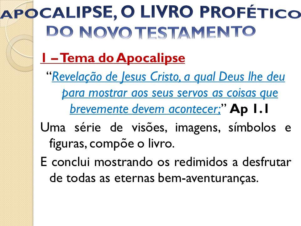 """1 – Tema do Apocalipse """"Revelação de Jesus Cristo, a qual Deus lhe deu para mostrar aos seus servos as coisas que brevemente devem acontecer;"""" Ap 1.1"""