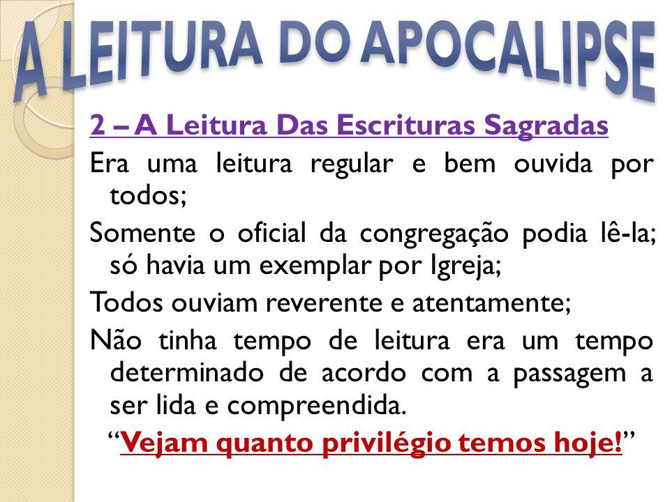 2 – A Leitura Das Escrituras Sagradas Era uma leitura regular e bem ouvida por todos; Somente o oficial da congregação podia lê-la; só havia um exempl
