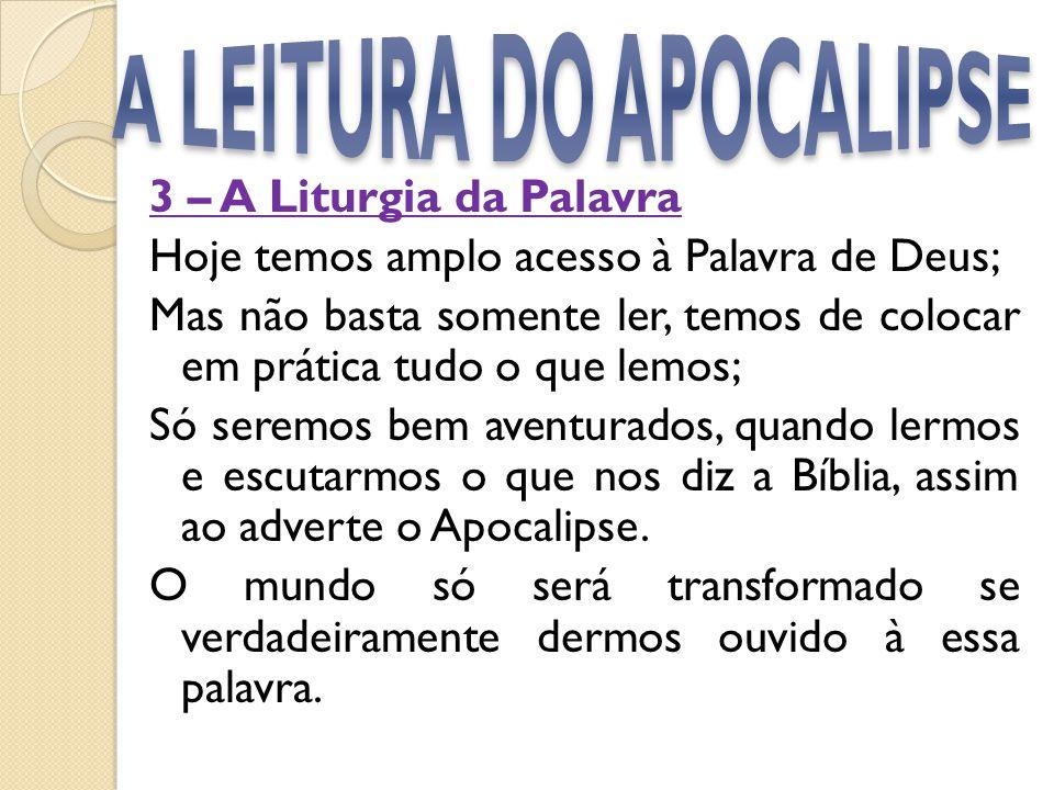 3 – A Liturgia da Palavra Hoje temos amplo acesso à Palavra de Deus; Mas não basta somente ler, temos de colocar em prática tudo o que lemos; Só serem