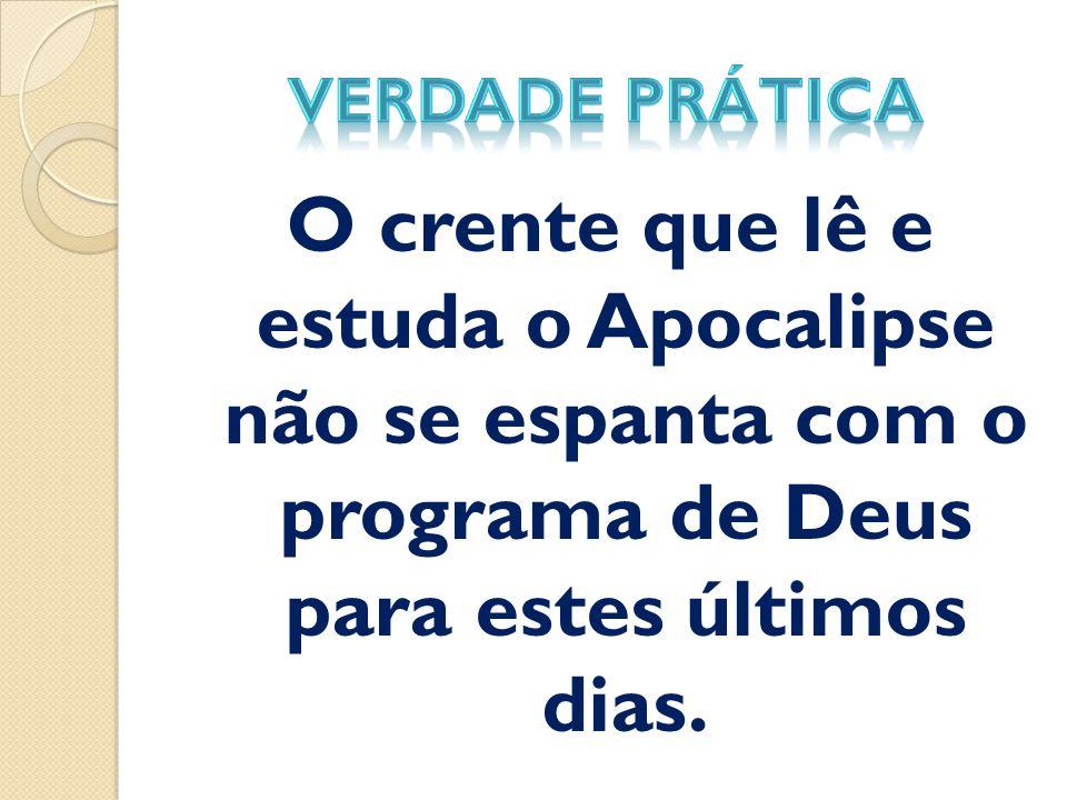 O crente que lê e estuda o Apocalipse não se espanta com o programa de Deus para estes últimos dias.