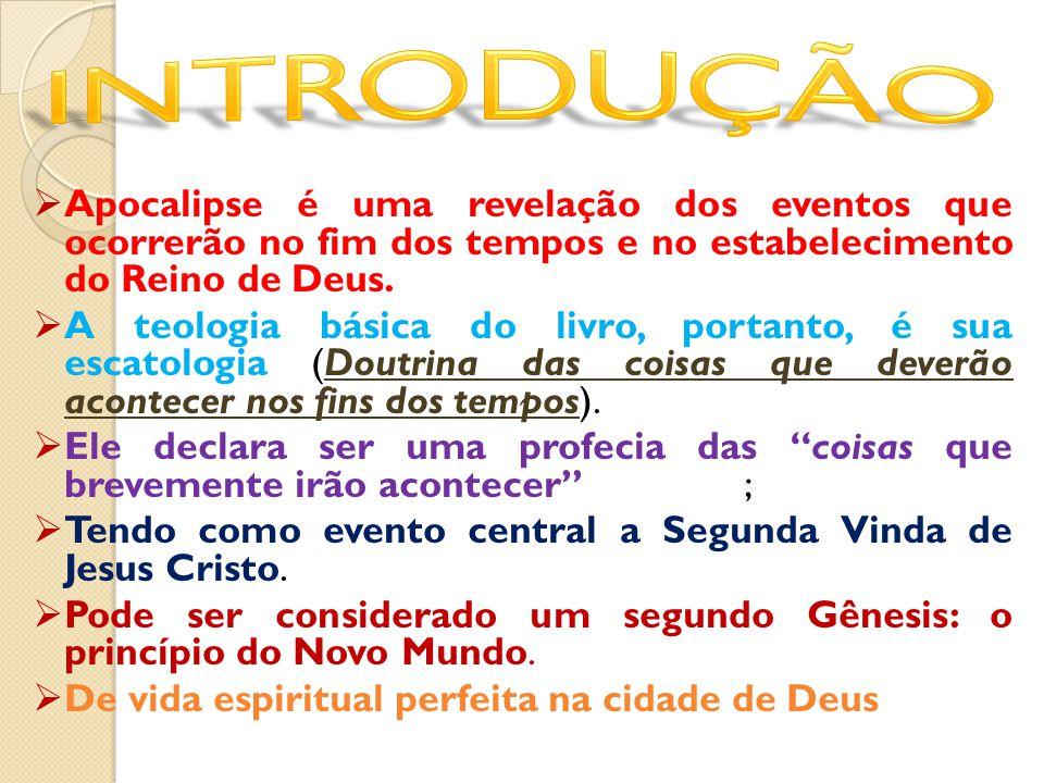  Apocalipse é uma revelação dos eventos que ocorrerão no fim dos tempos e no estabelecimento do Reino de Deus.  A teologia básica do livro, portanto