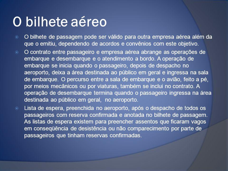 O bilhete aéreo  O bilhete de passagem pode ser válido para outra empresa aérea além da que o emitiu, dependendo de acordos e convênios com este obje