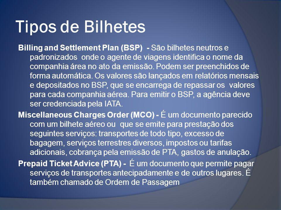Tipos de Bilhetes Billing and Settlement Plan (BSP) - São bilhetes neutros e padronizados onde o agente de viagens identifica o nome da companhia área