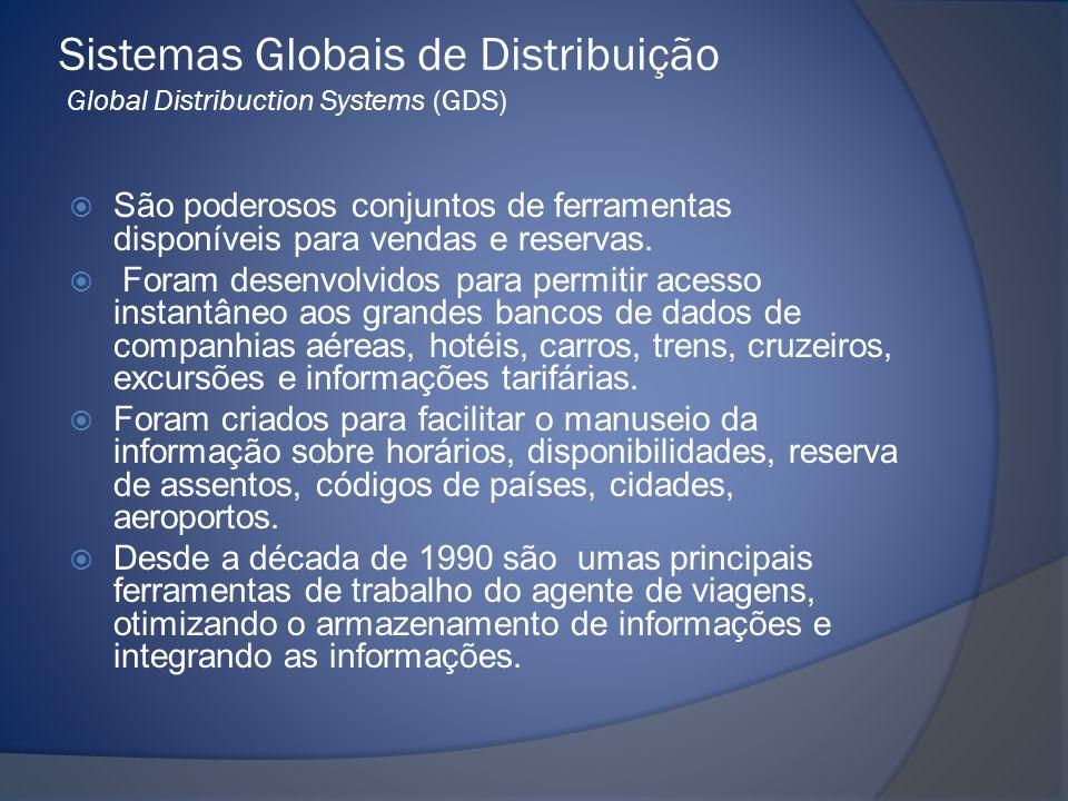 Sistemas Globais de Distribuição Global Distribuction Systems (GDS)  Em fins da década de 1980, surgiram os GDSs (Global Distribuction Systems) sistemas com interfaces que permitem a decodificação de comandos, códigos, controles e procedimentos.