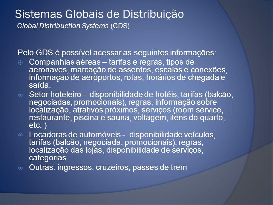 Sistemas Globais de Distribuição Global Distribuction Systems (GDS) Pelo GDS é possível acessar as seguintes informações:  Companhias aéreas – tarifa