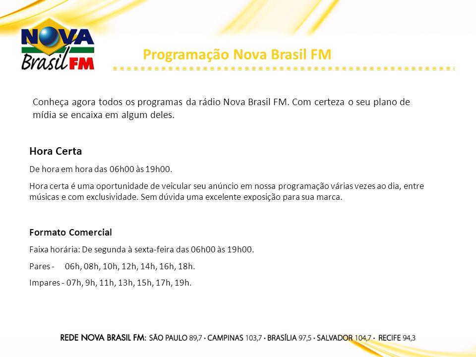 Programação Nova Brasil FM Conheça agora todos os programas da rádio Nova Brasil FM. Com certeza o seu plano de mídia se encaixa em algum deles. Hora