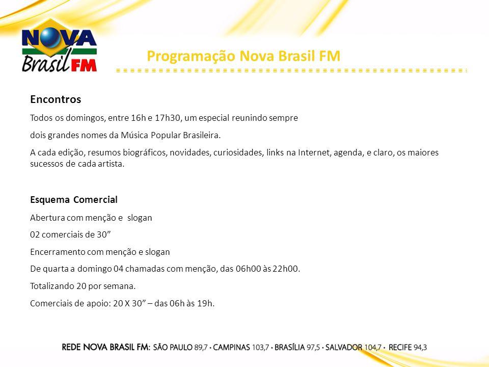 Programação Nova Brasil FM Encontros Todos os domingos, entre 16h e 17h30, um especial reunindo sempre dois grandes nomes da Música Popular Brasileira