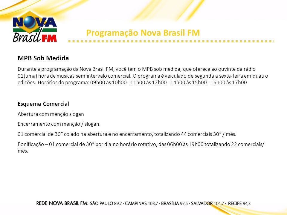 Programação Nova Brasil FM MPB Sob Medida Durante a programação da Nova Brasil FM, você tem o MPB sob medida, que oferece ao ouvinte da rádio 01(uma)