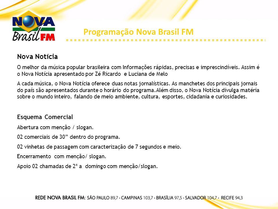 Programação Nova Brasil FM Nova Notícia O melhor da música popular brasileira com Informações rápidas, precisas e imprescindíveis. Assim é o Nova Notí