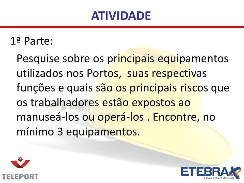 ATIVIDADE 1ª Parte: Pesquise sobre os principais equipamentos utilizados nos Portos, suas respectivas funções e quais são os principais riscos que os trabalhadores estão expostos ao manuseá-los ou operá-los.