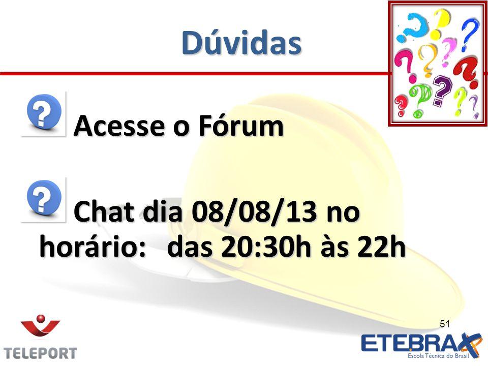 Dúvidas Acesse o Fórum Acesse o Fórum Chat dia 08/08/13 no horário:das 20:30h às 22h Chat dia 08/08/13 no horário:das 20:30h às 22h 51
