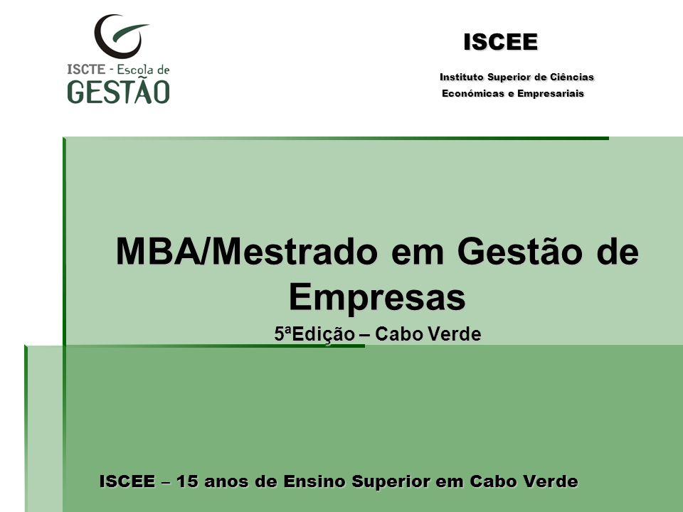 ISCEE Instituto Superior de Ciências Económicas e Empresariais MBA/Mestrado em Gestão de Empresas 5ªEdição – Cabo Verde ISCEE – 15 anos de Ensino Supe