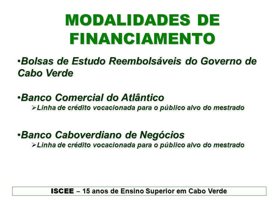 MODALIDADES DE FINANCIAMENTO •B•B•B•Bolsas de Estudo Reembolsáveis do Governo de Cabo Verde •B•B•B•Banco Comercial do Atlântico  L L L Linha de cr