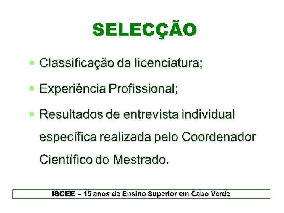 SELECÇÃO  Classificação da licenciatura;  Experiência Profissional;  Resultados de entrevista individual específica realizada pelo Coordenador Cien