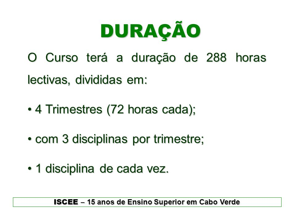 DURAÇÃO O Curso terá a duração de 288 horas lectivas, divididas em: • 4 Trimestres (72 horas cada); • com 3 disciplinas por trimestre; • 1 disciplina