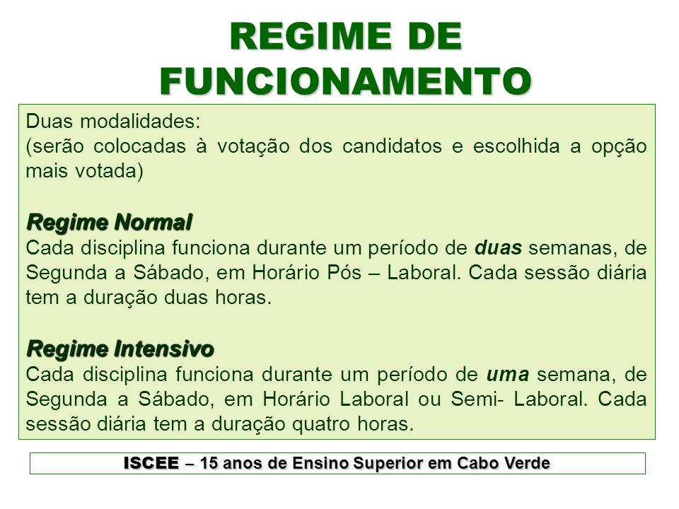 REGIME DE FUNCIONAMENTO ISCEE – 15 anos de Ensino Superior em Cabo Verde Duas modalidades: (serão colocadas à votação dos candidatos e escolhida a opç