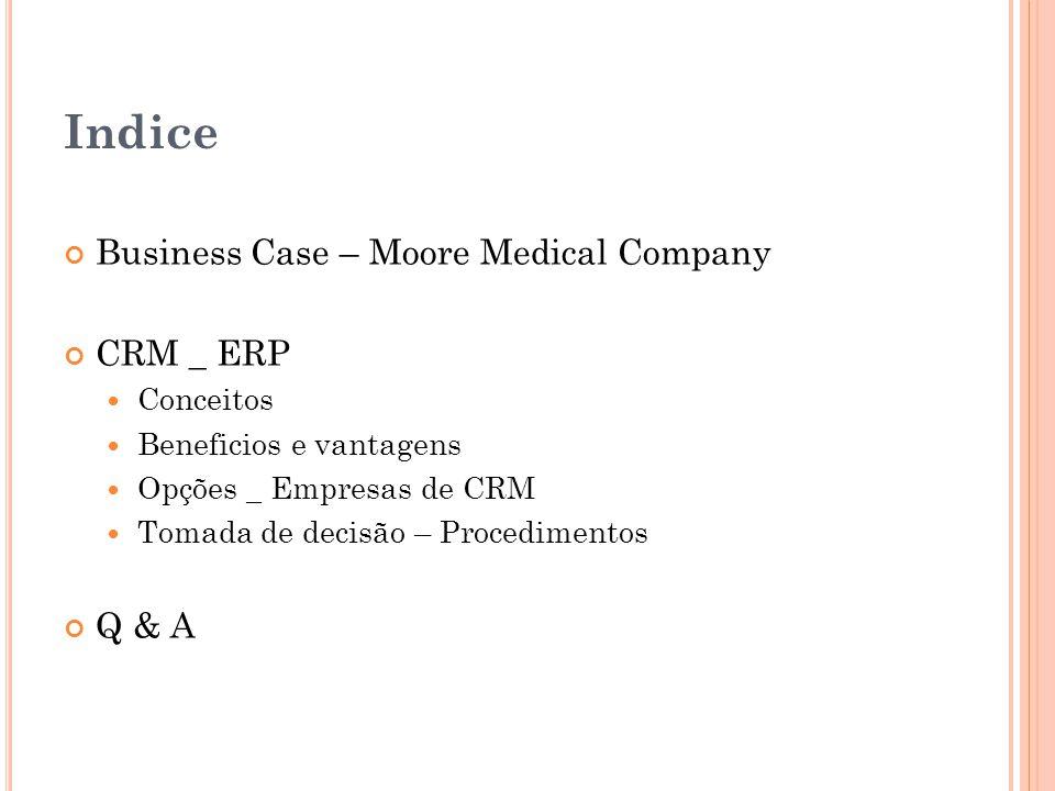 Indice Business Case – Moore Medical Company CRM _ ERP  Conceitos  Beneficios e vantagens  Opções _ Empresas de CRM  Tomada de decisão – Procedime
