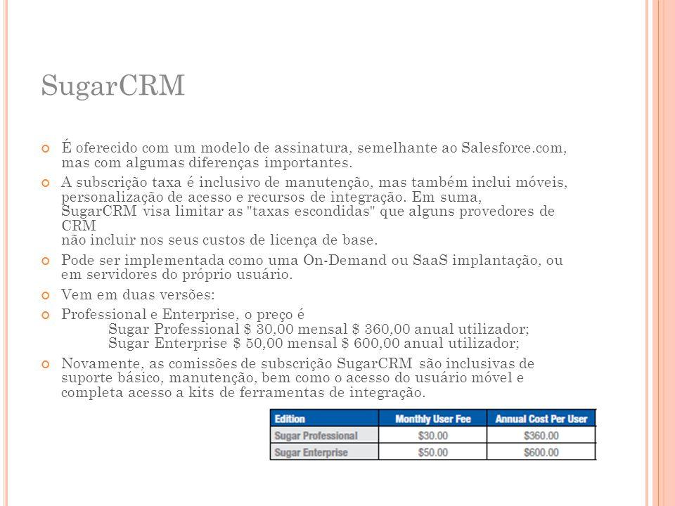 SugarCRM É oferecido com um modelo de assinatura, semelhante ao Salesforce.com, mas com algumas diferenças importantes. A subscrição taxa é inclusivo