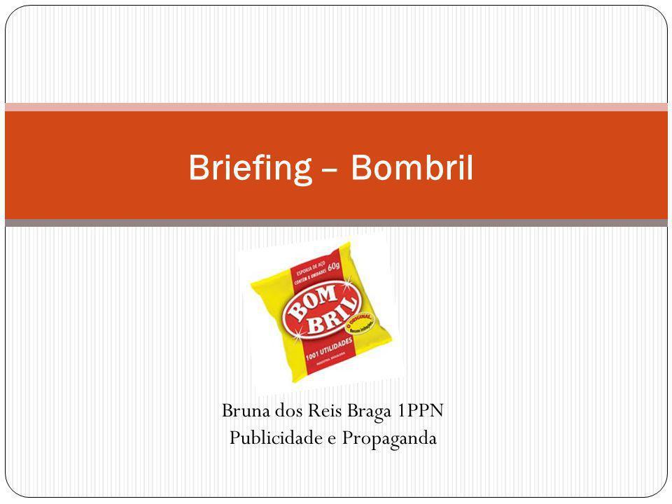 Bruna dos Reis Braga 1PPN Publicidade e Propaganda Briefing – Bombril