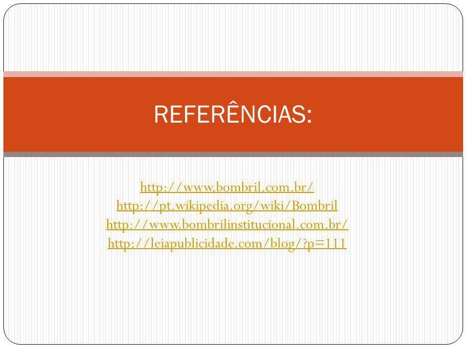 http://www.bombril.com.br/ http://pt.wikipedia.org/wiki/Bombril http://www.bombrilinstitucional.com.br/ http://leiapublicidade.com/blog/?p=111 REFERÊN