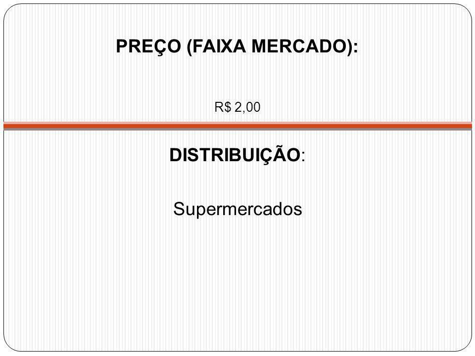 R$ 2,00 DISTRIBUIÇÃO: Supermercados PREÇO (FAIXA MERCADO):
