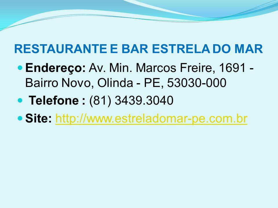 RESTAURANTE E BAR ESTRELA DO MAR  Endereço: Av. Min. Marcos Freire, 1691 - Bairro Novo, Olinda - PE, 53030-000  Telefone : (81) 3439.3040  Site: ht