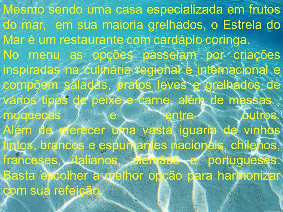 Mesmo sendo uma casa especializada em frutos do mar, em sua maioria grelhados, o Estrela do Mar é um restaurante com cardápio coringa. No menu as opçõ