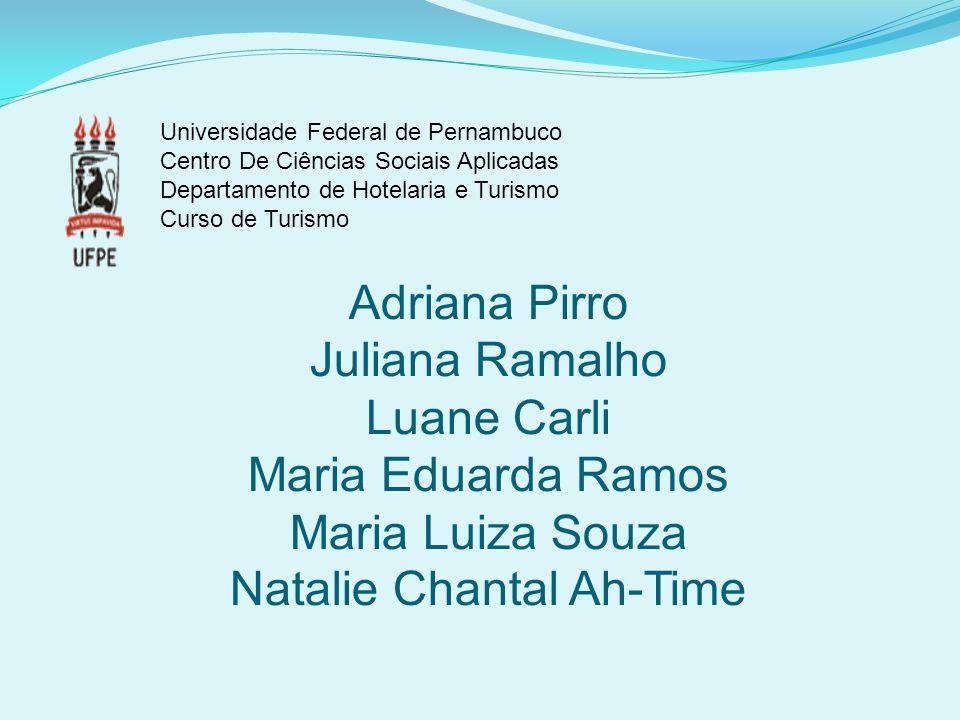 Adriana Pirro Juliana Ramalho Luane Carli Maria Eduarda Ramos Maria Luiza Souza Natalie Chantal Ah-Time Universidade Federal de Pernambuco Centro De C