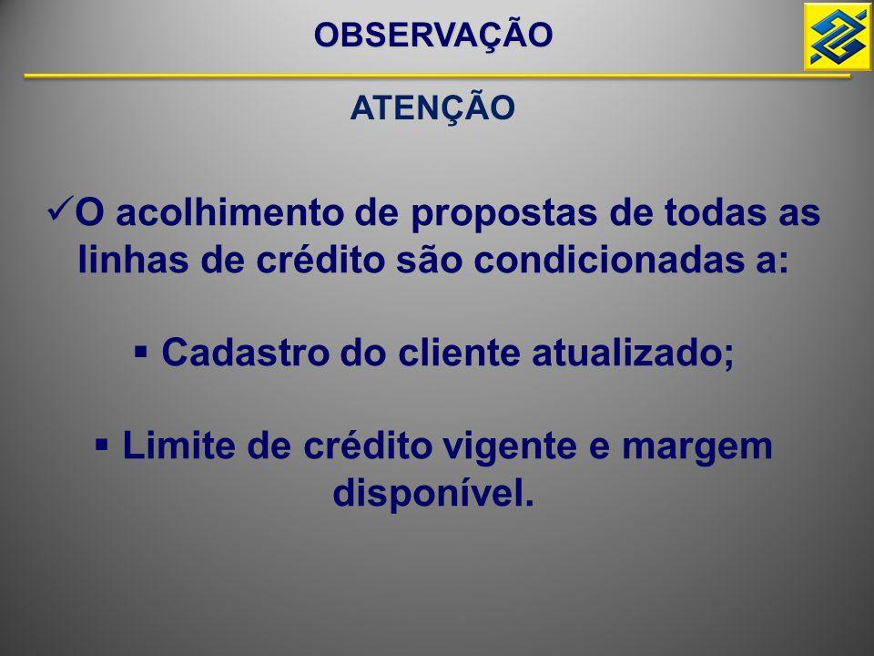  O acolhimento de propostas de todas as linhas de crédito são condicionadas a:  Cadastro do cliente atualizado;  Limite de crédito vigente e margem