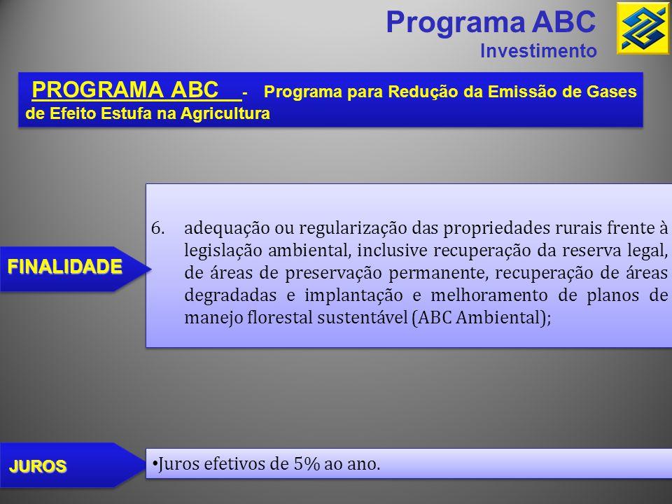 Programa ABC Investimento PROGRAMA ABC - Programa para Redução da Emissão de Gases de Efeito Estufa na Agricultura JUROS • Juros efetivos de 5% ao ano