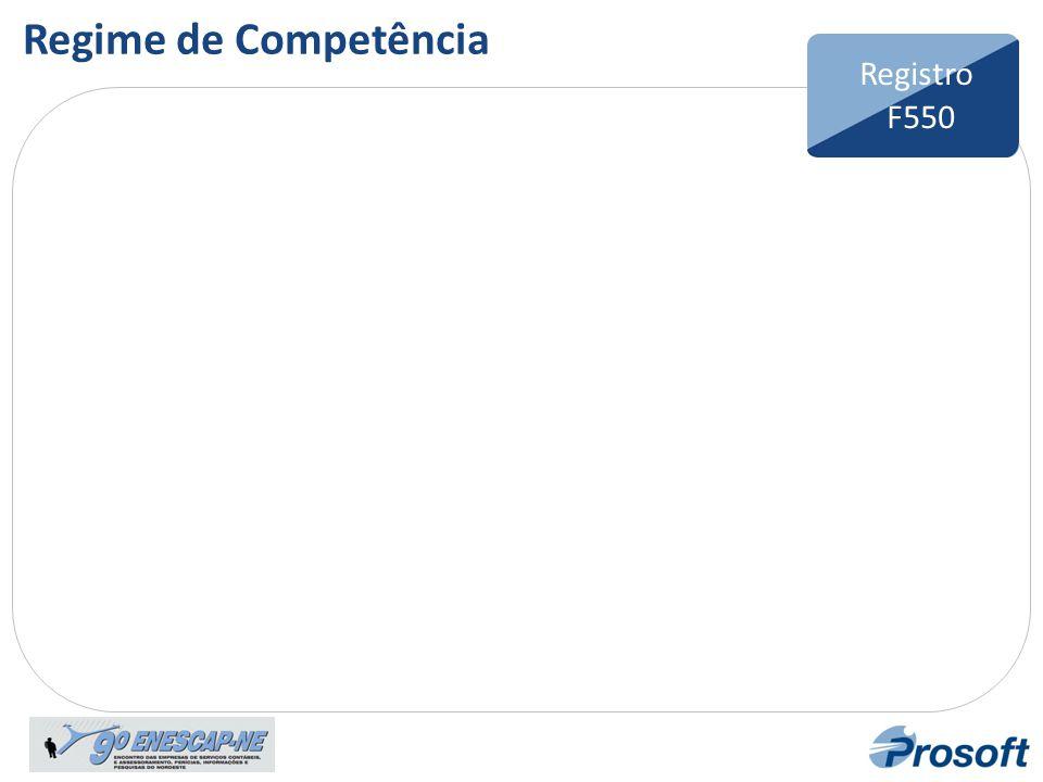 Bloco F Registro F100 Registro F550 Regime de Competência