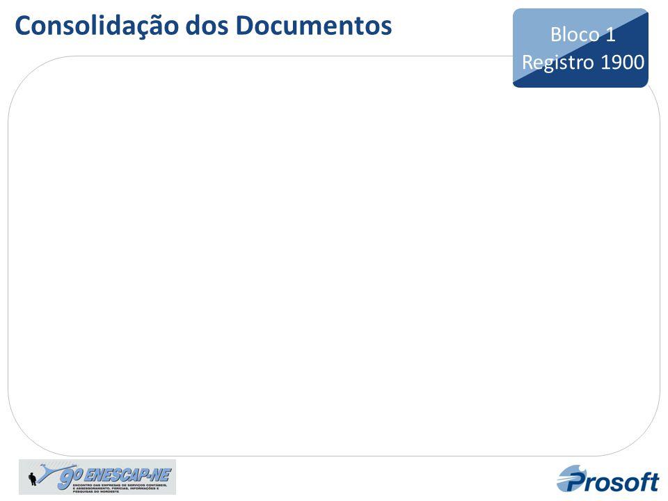 Bloco 1 Registro 1101 Bloco 1 Registro 1900 Consolidação dos Documentos