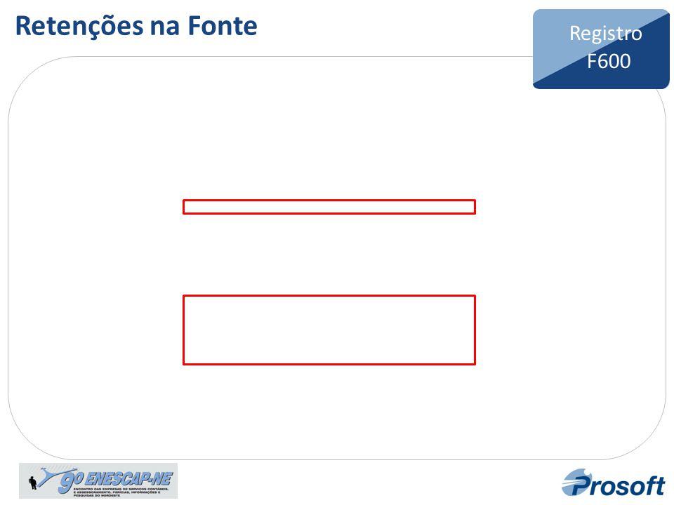 Bloco F Registro F600 Registro F600 Retenções na Fonte