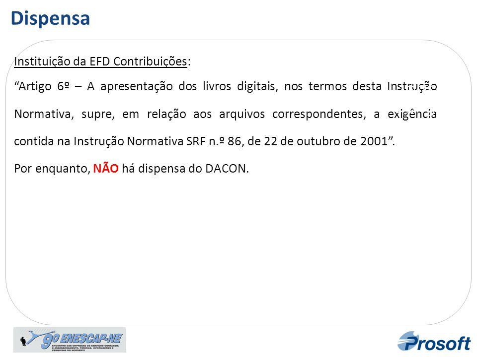 """Instituição da EFD Contribuições: """"Artigo 6º – A apresentação dos livros digitais, nos termos desta Instrução Normativa, supre, em relação aos arquivo"""