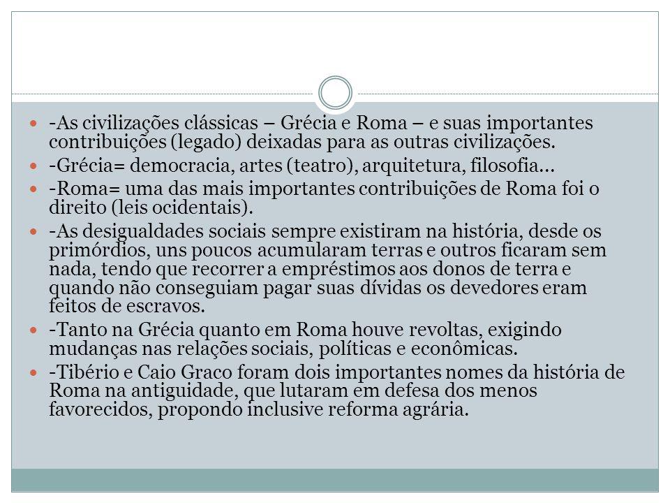 -As civilizações clássicas – Grécia e Roma – e suas importantes contribuições (legado) deixadas para as outras civilizações.  -Grécia= democracia,