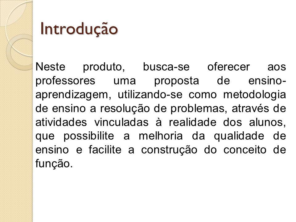 Introdução Neste produto, busca-se oferecer aos professores uma proposta de ensino- aprendizagem, utilizando-se como metodologia de ensino a resolução