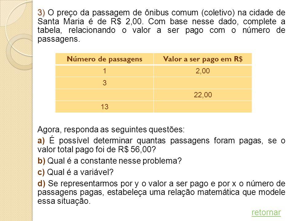 3) 3) O preço da passagem de ônibus comum (coletivo) na cidade de Santa Maria é de R$ 2,00. Com base nesse dado, complete a tabela, relacionando o val
