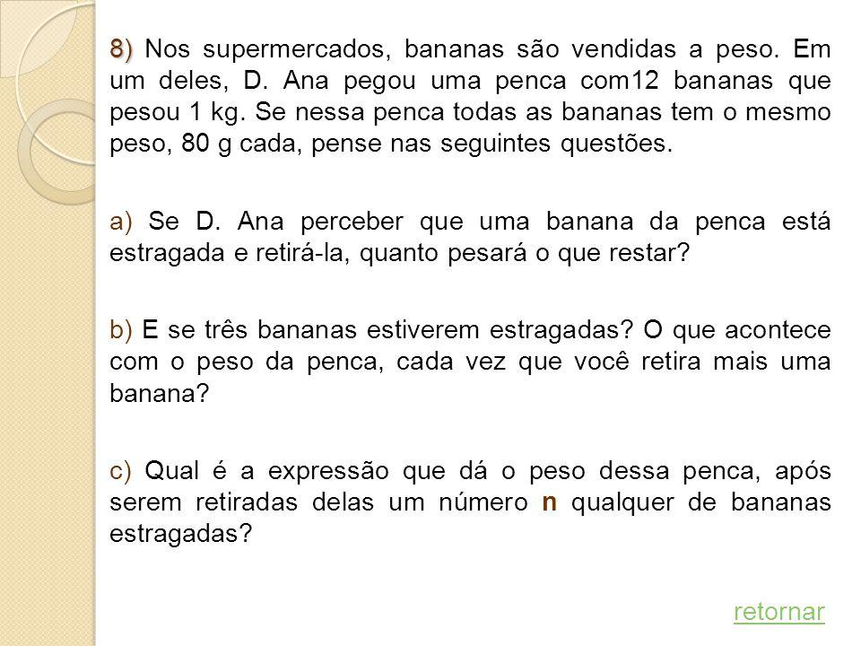 8) 8) Nos supermercados, bananas são vendidas a peso. Em um deles, D. Ana pegou uma penca com12 bananas que pesou 1 kg. Se nessa penca todas as banana