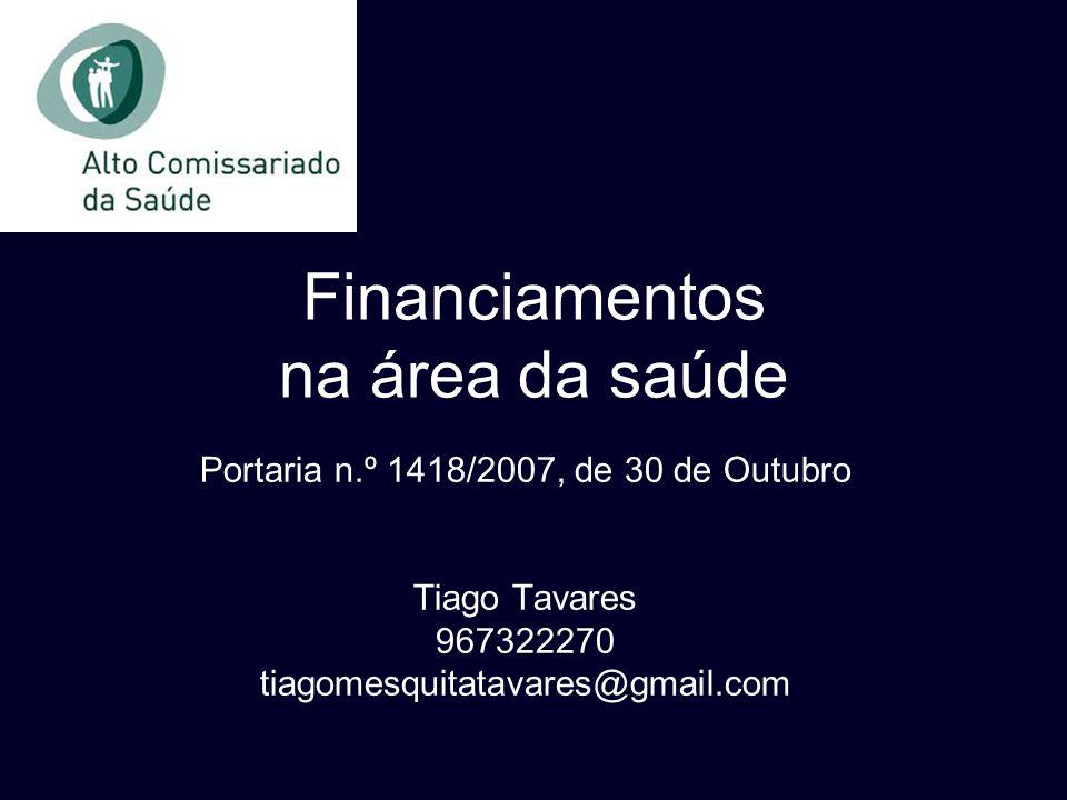 Portaria n.º 1418/2007, de 30 de Outubro Tiago Tavares 967322270 tiagomesquitatavares@gmail.com Financiamentos na área da saúde