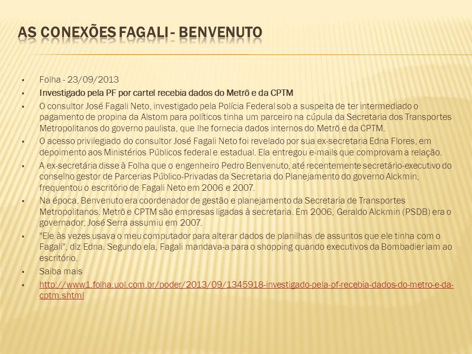  Folha - 23/09/2013  Investigado pela PF por cartel recebia dados do Metrô e da CPTM  O consultor José Fagali Neto, investigado pela Polícia Federa