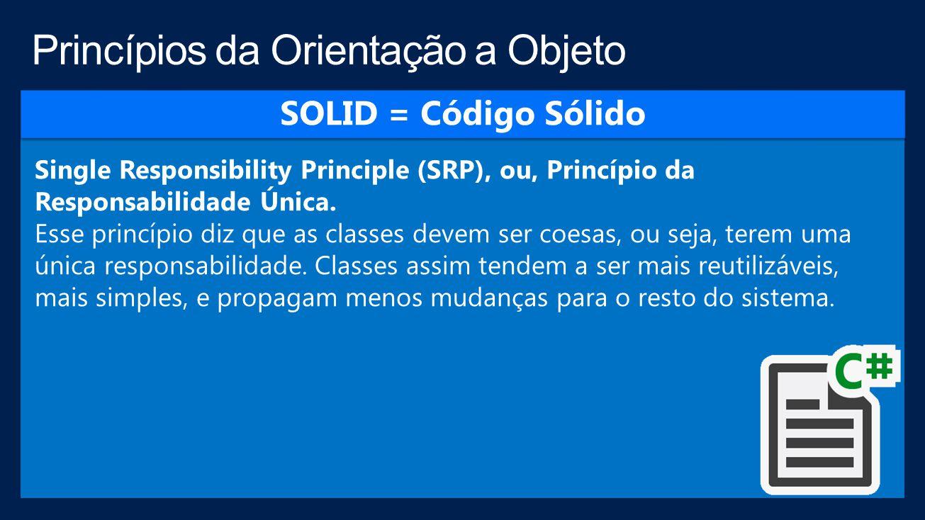 Single Responsibility Principle (SRP), ou, Princípio da Responsabilidade Única.