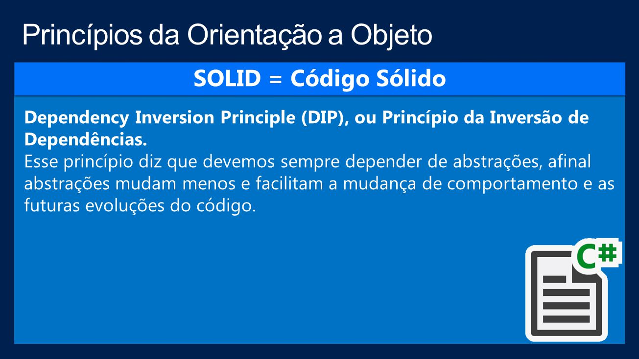 Dependency Inversion Principle (DIP), ou Princípio da Inversão de Dependências.
