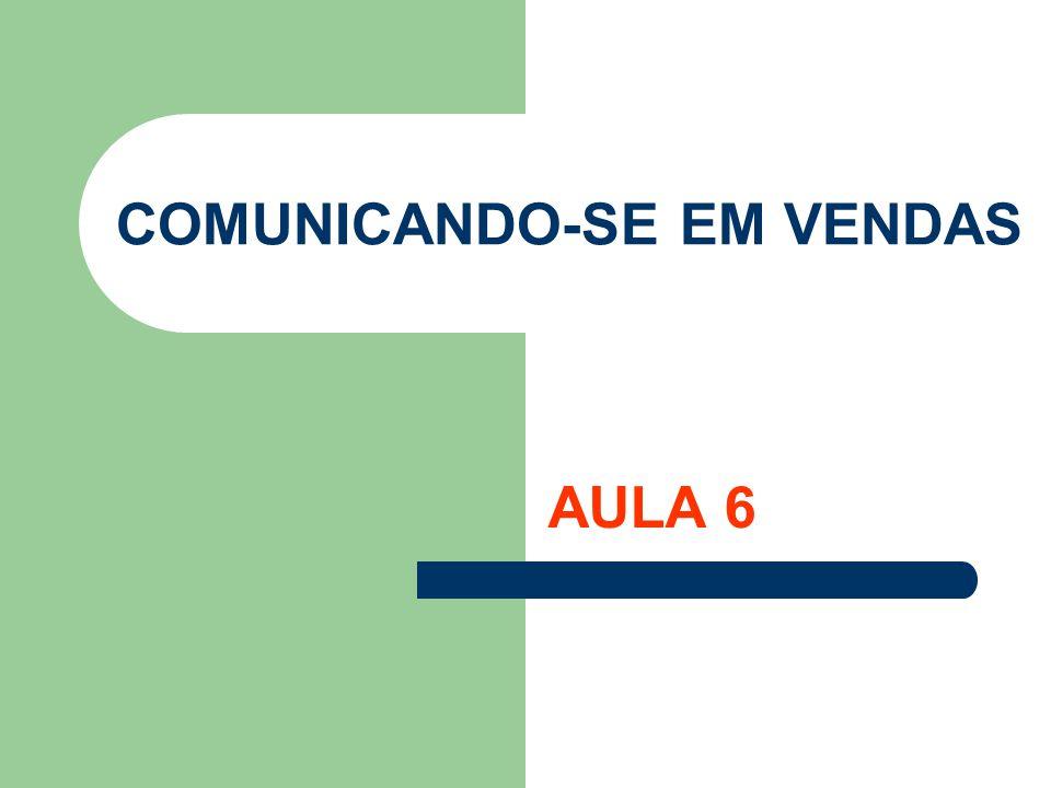 COMUNICANDO-SE EM VENDAS AULA 6
