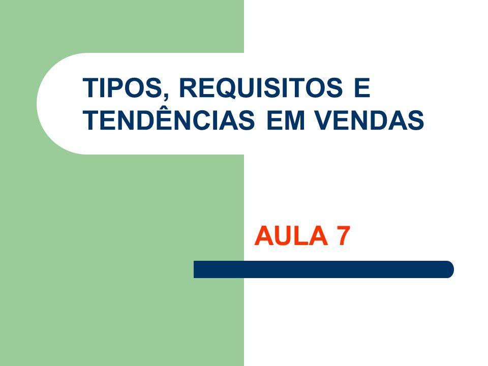 TIPOS, REQUISITOS E TENDÊNCIAS EM VENDAS AULA 7