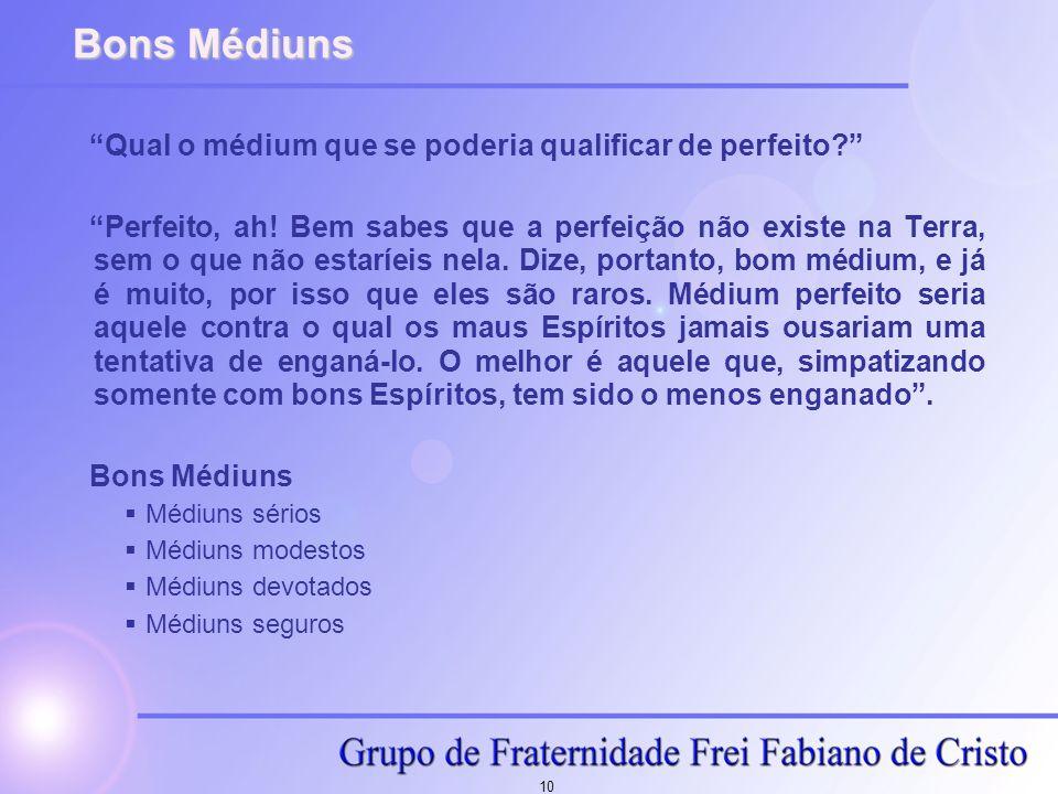 """10 Bons Médiuns """"Qual o médium que se poderia qualificar de perfeito?"""" """"Perfeito, ah! Bem sabes que a perfeição não existe na Terra, sem o que não est"""
