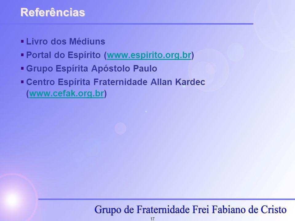 17 Referências  Livro dos Médiuns  Portal do Espírito (www.espirito.org.br)www.espirito.org.br  Grupo Espírita Apóstolo Paulo  Centro Espírita Fra